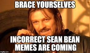 Meme Brace Yourself - brace yourselves incorrect sean bean memes are coming meme