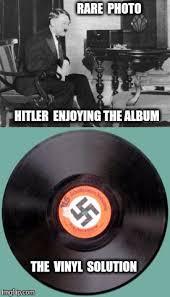 Vinyl Meme - i bet you did nazi that coming imgflip