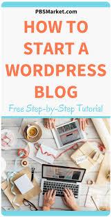 tutorial wordpress blog tutorial how to start a wordpress blog wordpress blogging and