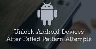 unlock android how to unlock android devices after failed pattern attempts