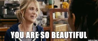 So Beautiful Meme - you are so beautiful meme on imgur