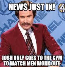 Working Out Memes - meme creator news just in josh only goes to the gym to watch