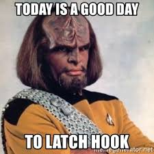 Hook Meme - today is a good day to latch hook lt worf meme generator