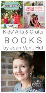 kids arts and crafts books by jean van u0027t hul of the artful parent
