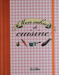 mon cahier de cuisine livre mon cahier de cuisine collectif prat prisma éditions