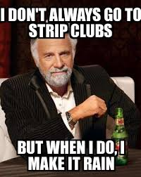 Meme Strip - i don t always i don t always go to strip clubs but when i do i