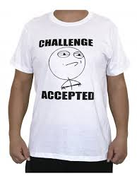 Meme T Shirts - meme t shirt chalendge accepted from category fun t shirts