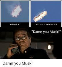 Battlestar Galactica Meme - falcon 9 battlestar galactica damn you musk damn you musk reddit