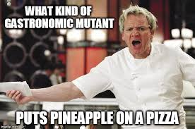 Chef Ramsay Memes - celebrity chef gordon ramsay slams pineapple on a pizza fuelling a