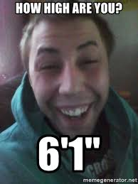 Stoned Meme - how high are you 6 1 j stoned meme generator