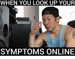 Looking Up Meme - when you look up your symptoms online ups meme on me me