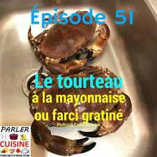 cuisiner un tourteau épisode 51 le tourteau mayonnaise et crabe farci gratiné parler