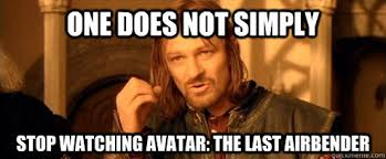 Avatar The Last Airbender Memes - one does not simply stop watching avatar the last airbender one
