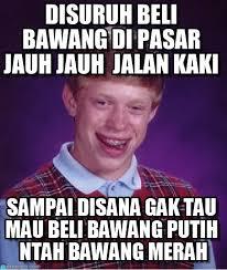 Indonesian Meme - disuruh beli bawang di pasar jauh jauh jalan kaki on memegen