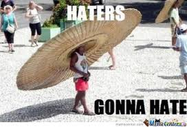Haters Gonna Hate Meme - haters gonna hate by billgoodgift meme center
