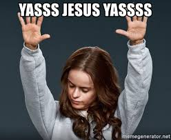 Yassss Meme - yasss jesus yassss orange is the new black meme generator