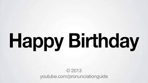 how to pronounce happy birthday youtube