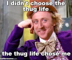Thug Life Memes - willy wonka thug life