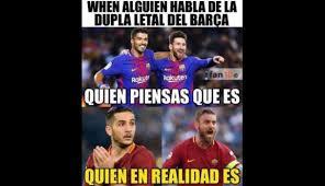 Barca Memes - barcelona vs roma los memes que aparecieron tras la goleada