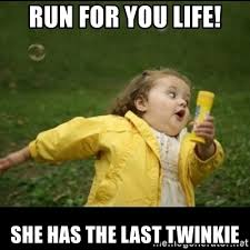 Twinkie Meme - run for you life she has the last twinkie running girl meme
