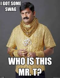 Mr T Meme - i got some swag who is this mr t swagman quickmeme