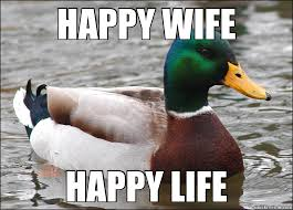 Happy Life Meme - happy wife happy life actual advice mallard quickmeme