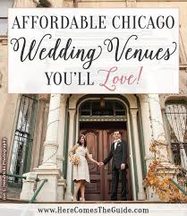 cheap wedding venues chicago affordable chicago wedding venues here comes the guide