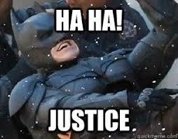 Justice Meme - ha ha justice laughing batman quickmeme