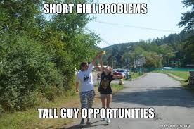 short girl problems tall guy opportunities make a meme