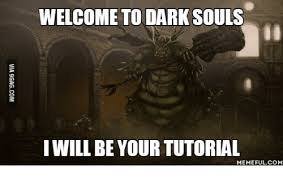 Dark Souls Meme - welcome to dark souls i will be your tutorial memeful com dark