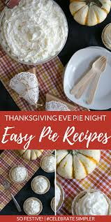 how to host a thanksgiving pie easy pie ideas so
