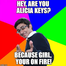 This Girl Is On Fire Meme - hey are you alicia keys because girl your on fire meme