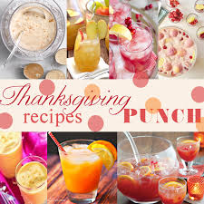 thirsty thursday great thanksgiving punch recipes personal chef