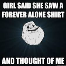 Forever Alone Girl Meme - 46 forever alone memes that are painfully funny and true best