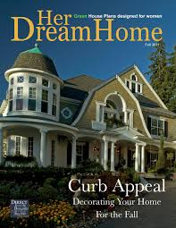 new issue of her dream home magazine by direct from the designers fall issue of her dream home from direct from the designers highlights homes with great curb appeal and offers great ideas and tips for home decorating