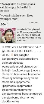 Cute Dating Memes - yoongi likes his young fans call him oppa bc he think its cute