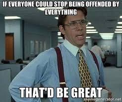Xx Everywhere Meme Generator - stop being offended meme memes pinterest meme memes and humor