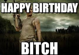 Happy Birthday Bitch Meme - 100 ultimate funny happy birthday meme s my happy birthday wishes