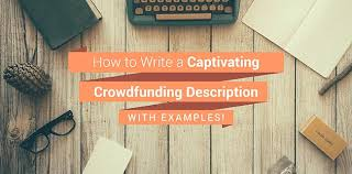 how to write a captivating crowdfunding description with examples