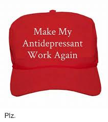 make my antidepressant work again plz work meme on sizzle
