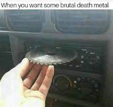 Death Metal Meme - when you want some brutal death metal meme xyz