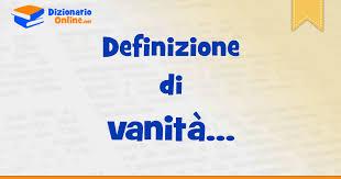 significato di vanit罌 definizione ufficiale dizionario