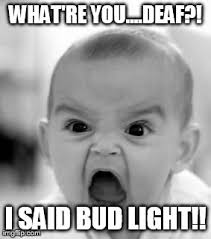 Bud Light Meme - angry baby meme imgflip