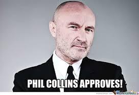Phil Collins Meme - phil collins approves by xraider927 meme center