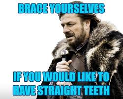 Brace Yourself Meme - brace yourself meme mobraces orthodontic laughs pinterest meme