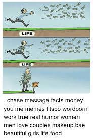 life life chase message facts money you me memes fitspo wordporn