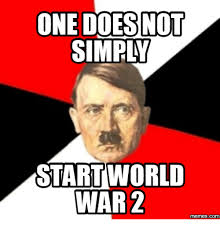 one does not simply start world war2 memescom one does not simply