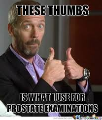 Prostate Meme - dr house prostate examination by piper meme center