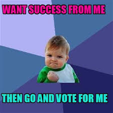 Vote For Me Meme - for me meme 28 images meme creator want success from me then