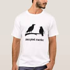 Attempted Murder Meme - two crows attempted murder t shirt zazzle com
